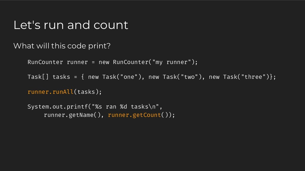 What will this code print? RunCounter runner = ...