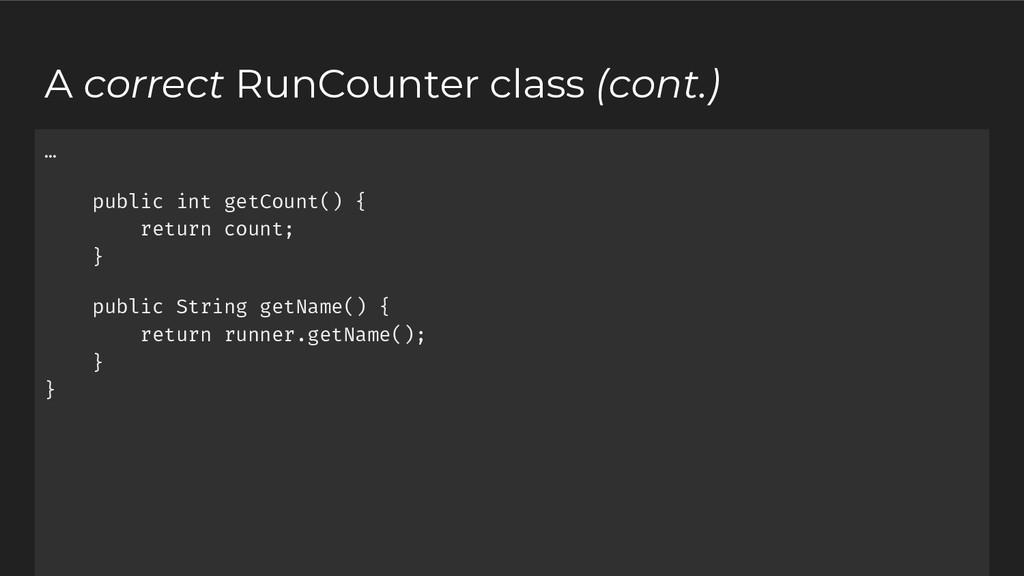A correct RunCounter class (cont.) … public int...