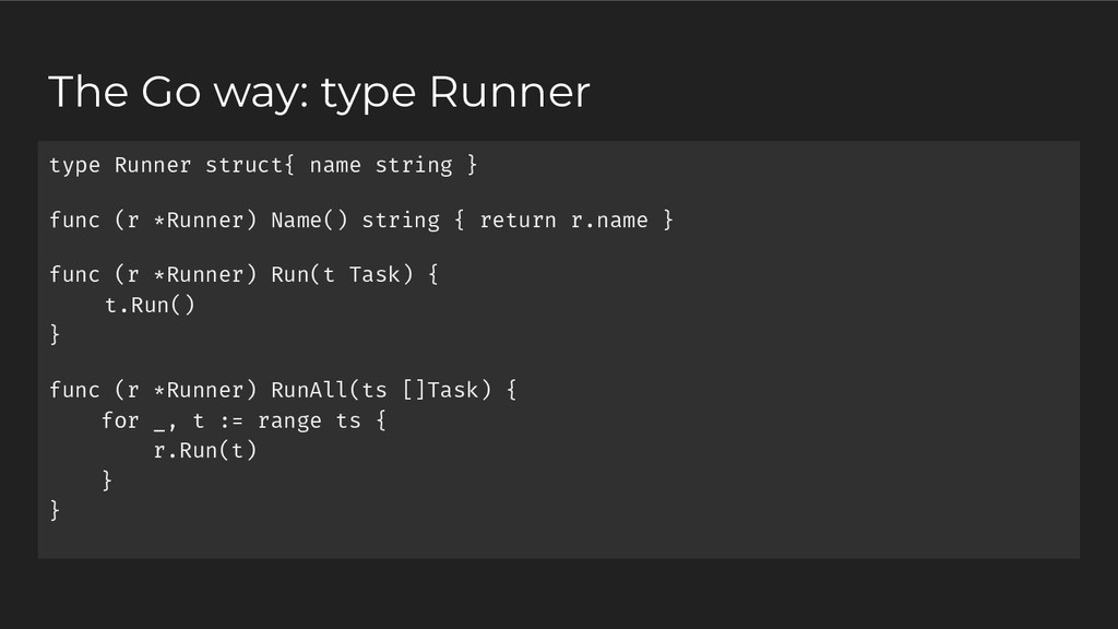 The Go way: type Runner type Runner struct{ nam...