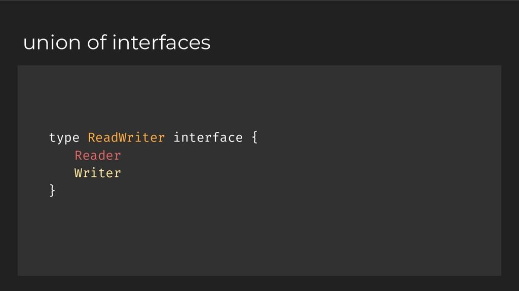 type ReadWriter interface { Reader Writer } uni...