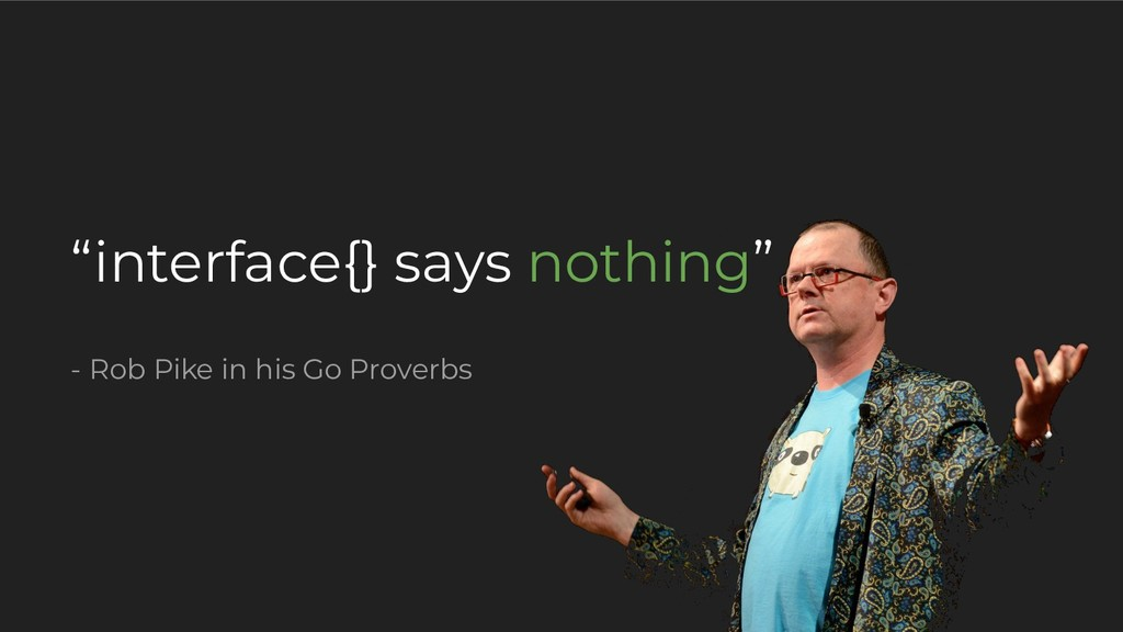 """interface{} says nothing"" - Rob Pike in his Go..."