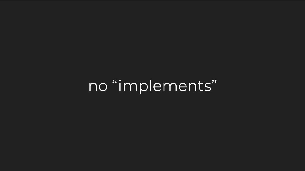 "no ""implements"""