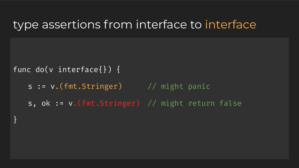 func do(v interface{}) { s := v.(fmt.Stringer) ...