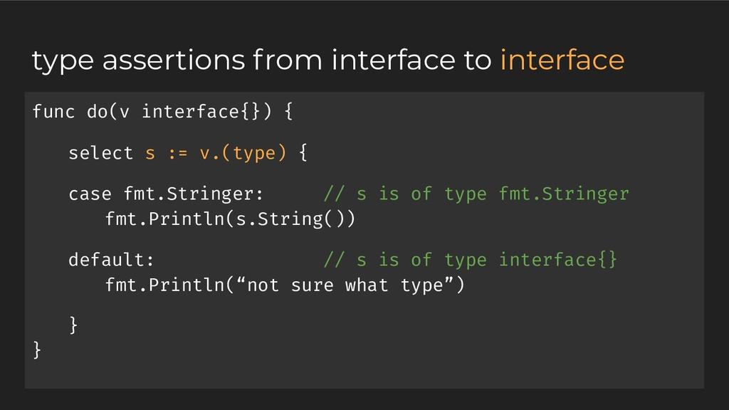 func do(v interface{}) { select s := v.(type) {...