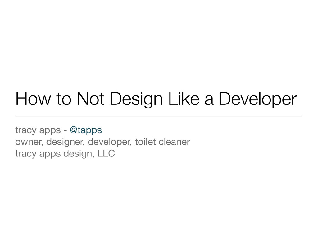 How to Not Design Like a Developer tracy apps -...