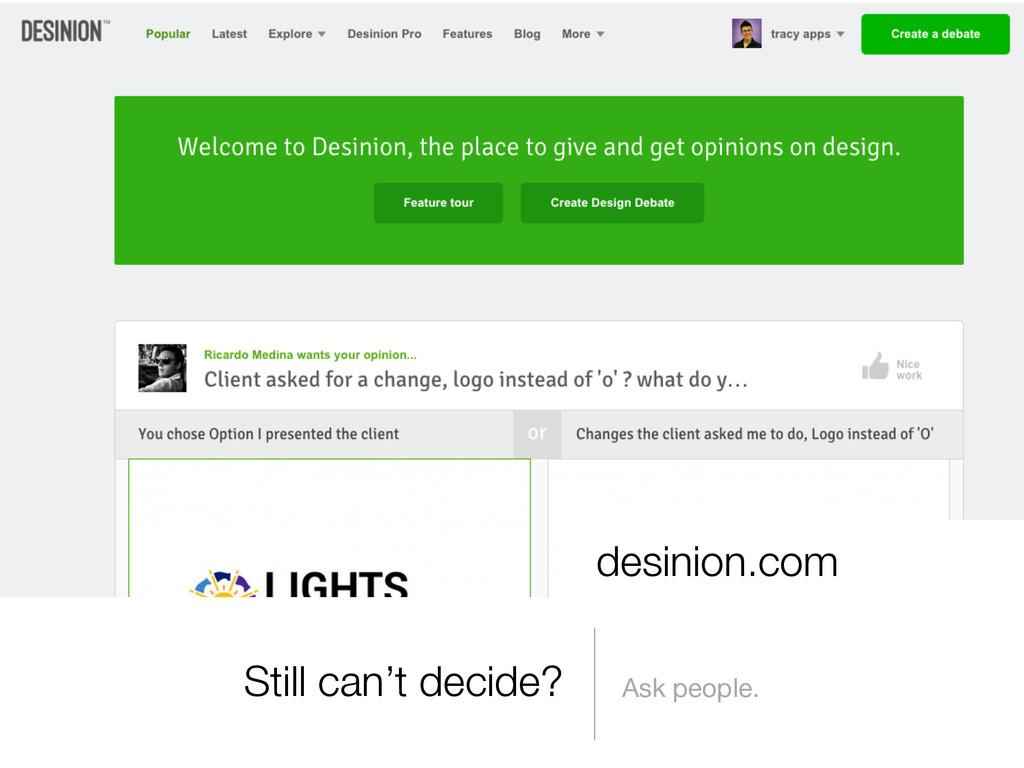 Still can't decide? Ask people. desinion.com