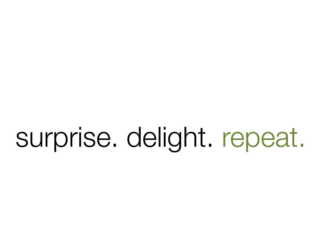 surprise. delight. repeat.