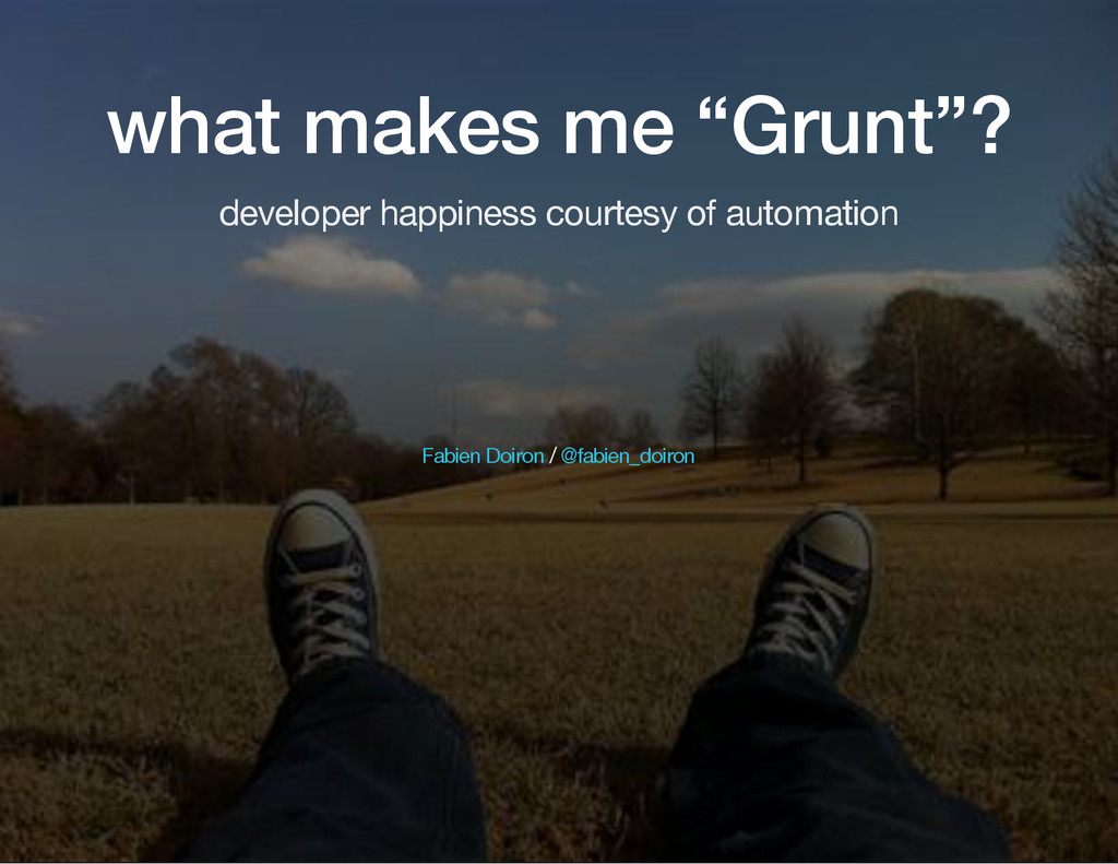 "what makes me ""Grunt""? developer happiness cour..."
