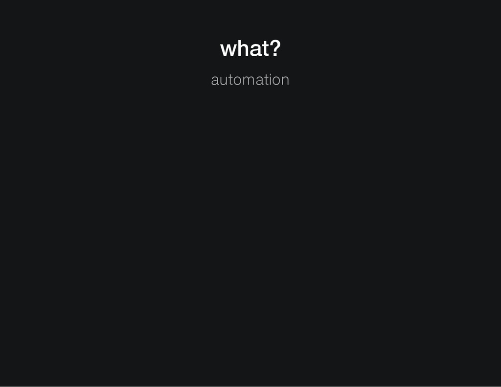 what? automation