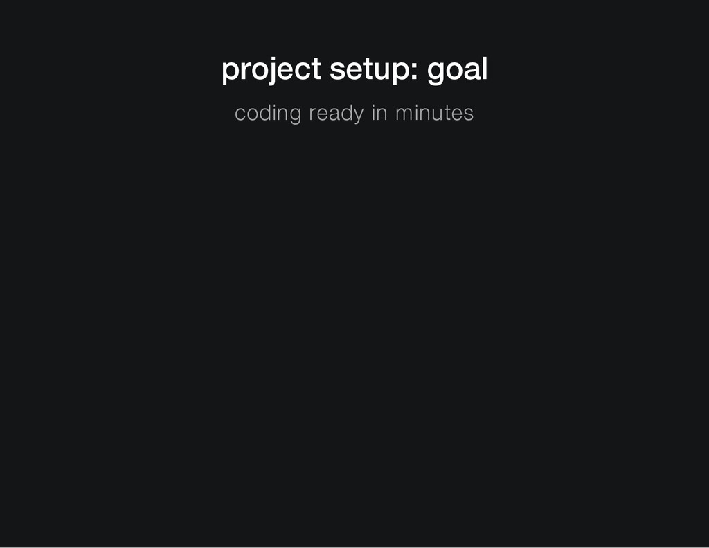 project setup: goal coding ready in minutes