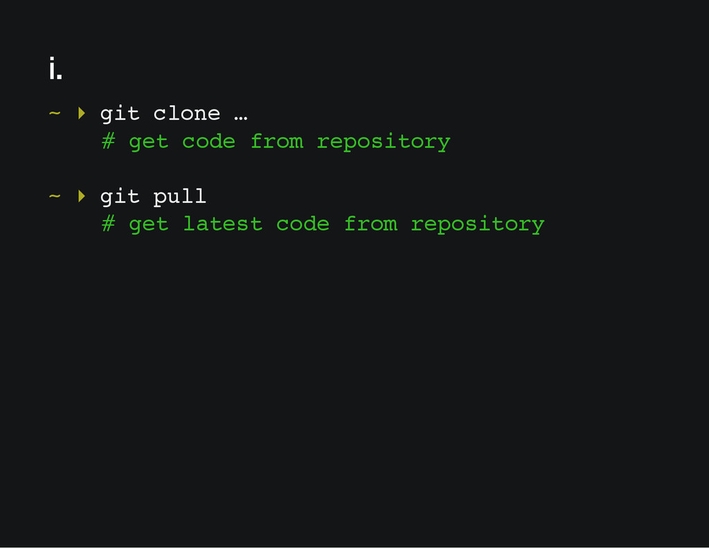 i. ~ ▸ git clone … # get code from repository ~...