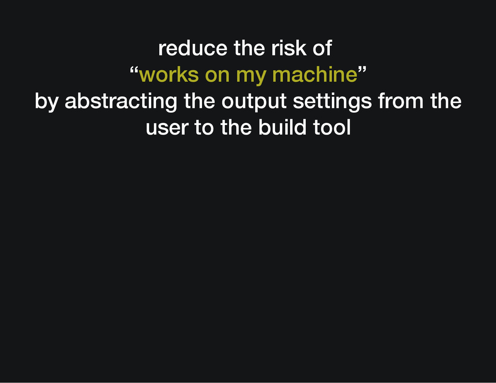 "reduce the risk of ""works on my machine"" by abs..."