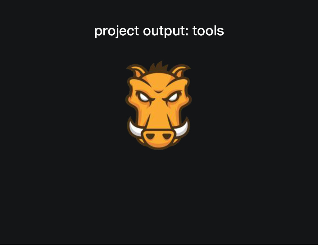 project output: tools