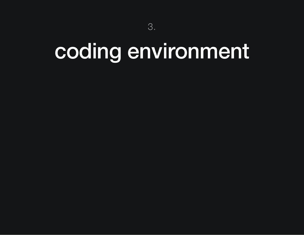 3. coding environment