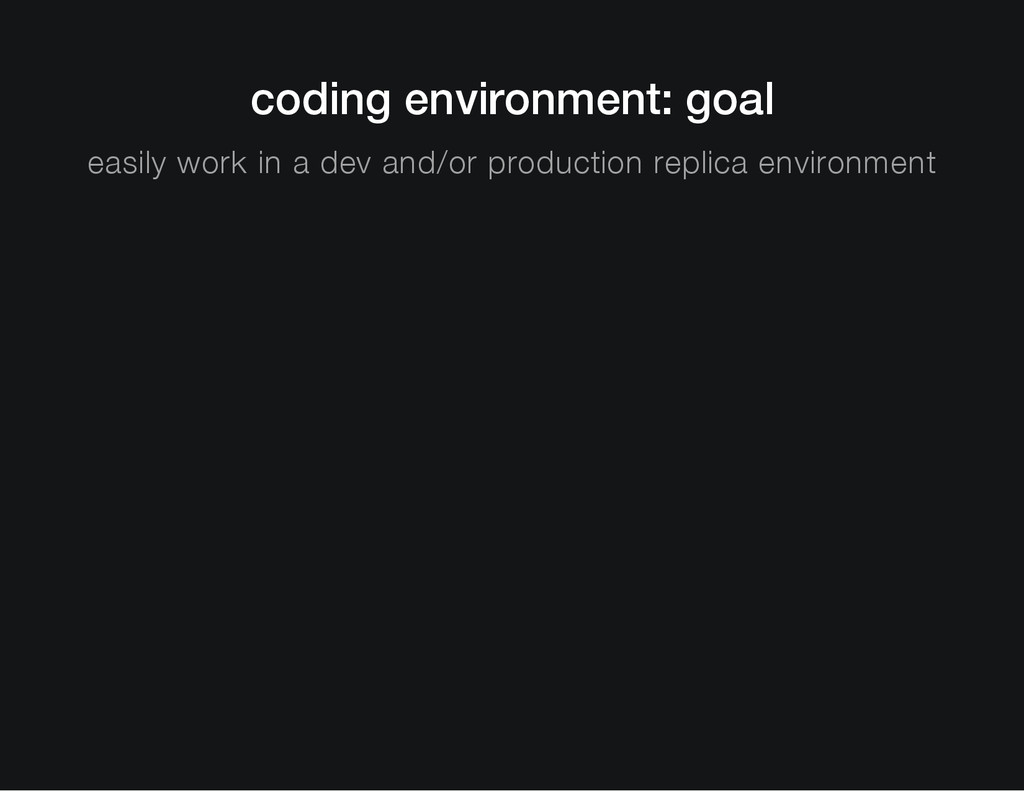 coding environment: goal easily work in a dev a...