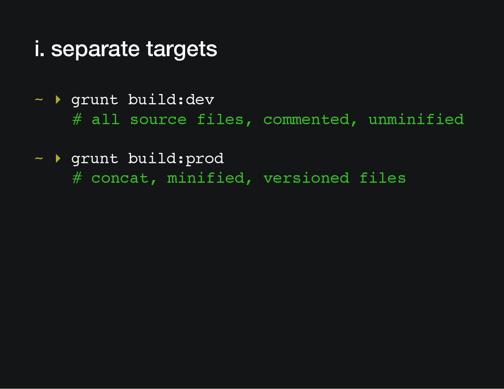 i. separate targets ~ ▸ grunt build:dev # all s...