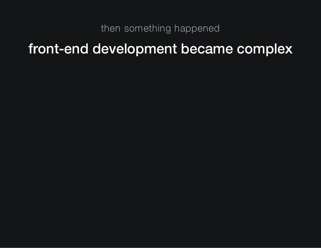 then something happened front-end development b...