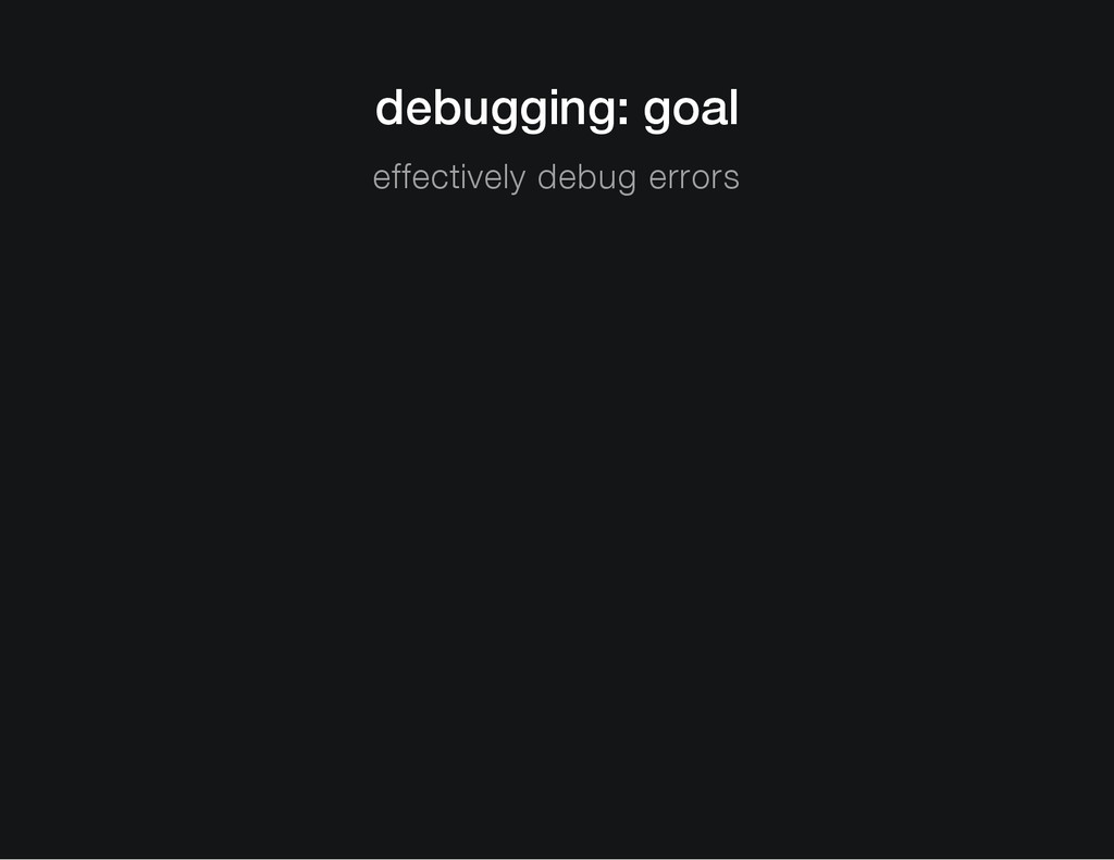 debugging: goal effectively debug errors