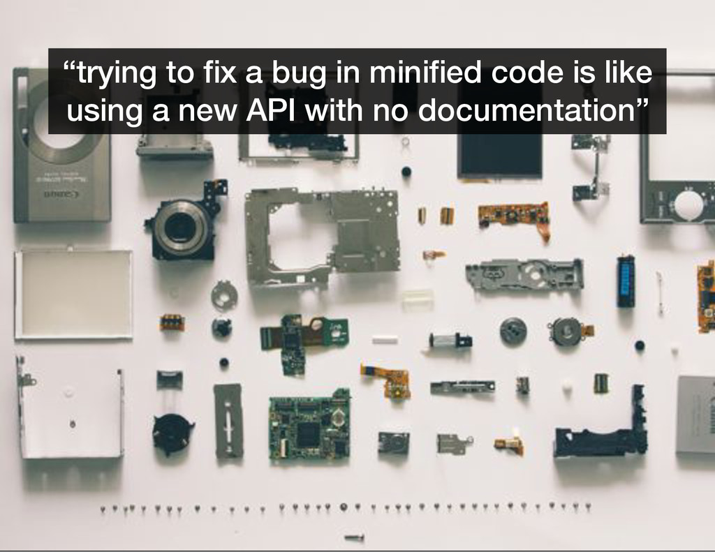 """trying to fix a bug in minified code is like u..."