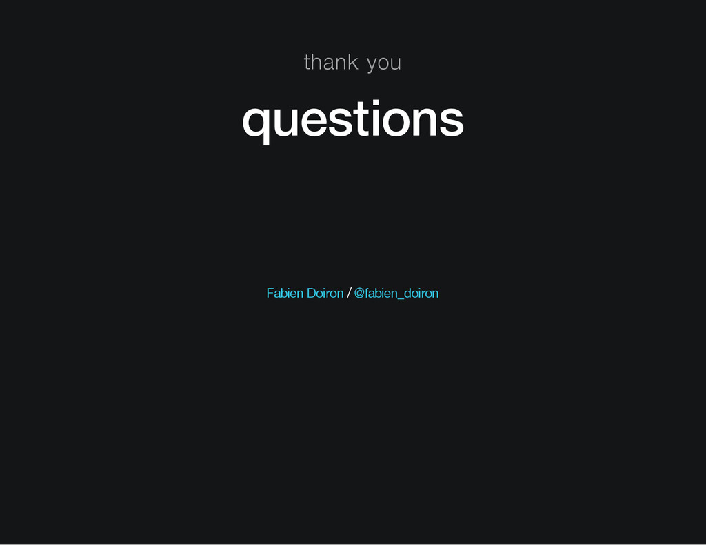 thank you questions / Fabien Doiron @fabien_doi...