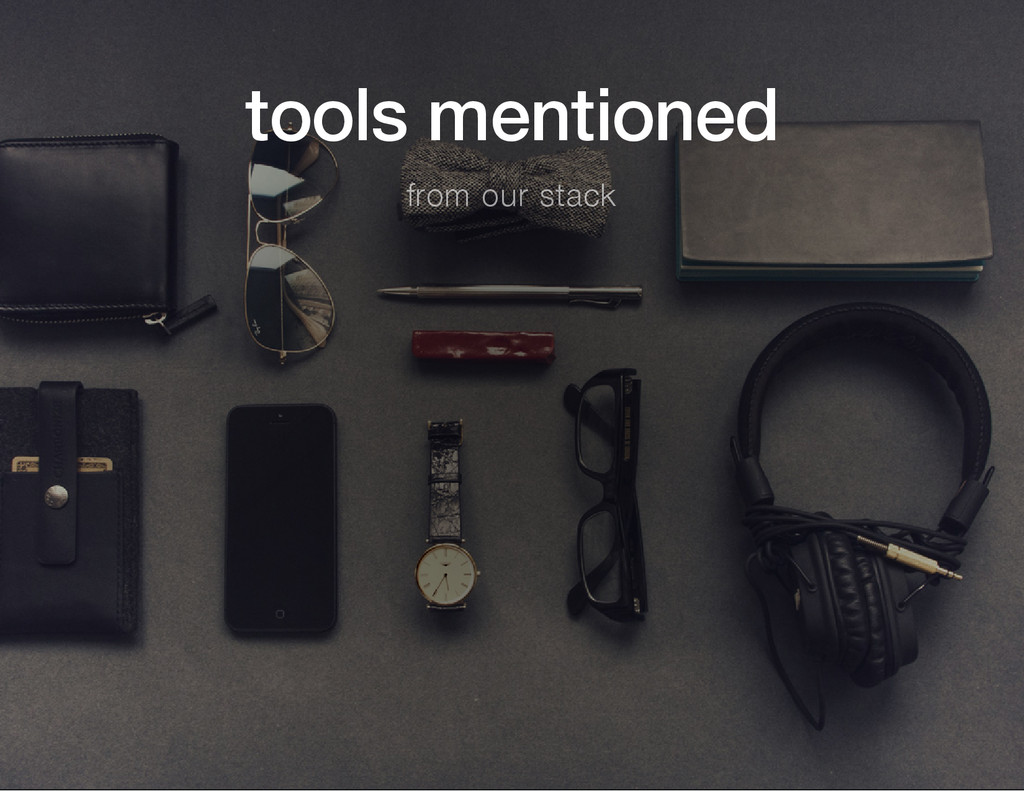tools mentioned from our stack