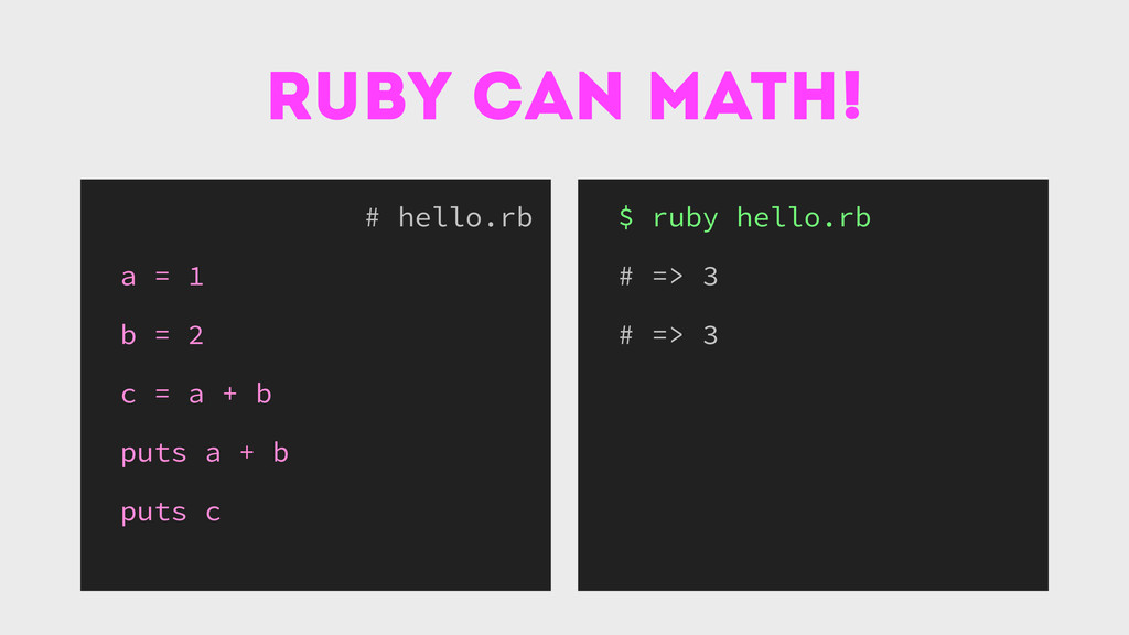 ruby can math! # hello.rb a = 1 b = 2 c = a + b...