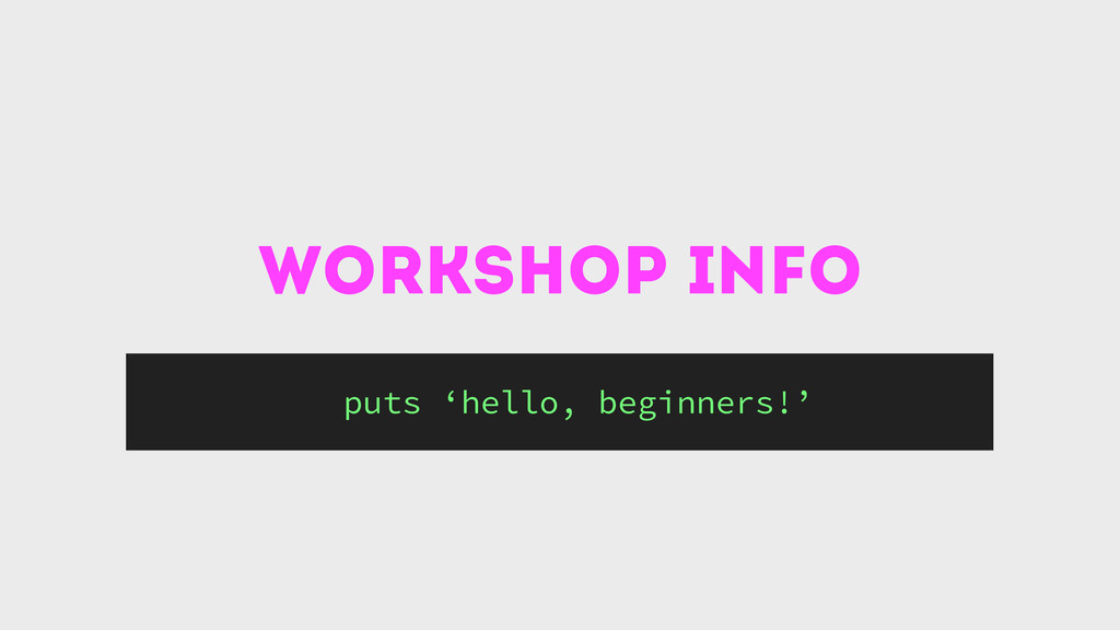 workshop info puts 'hello, beginners!'