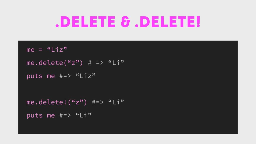 ".delete & .delete! me = ""Liz"" me.delete(""z"") # ..."