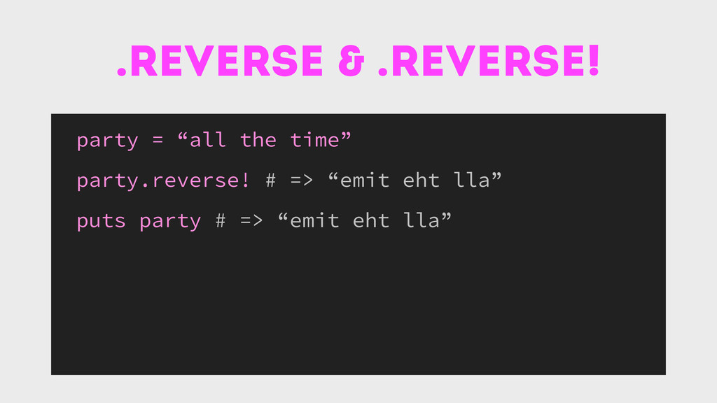 ".reverse & .reverse! party = ""all the time"" par..."