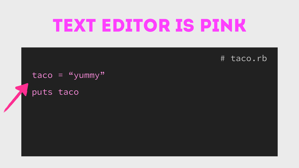 "text editor is pink # taco.rb taco = ""yummy"" pu..."