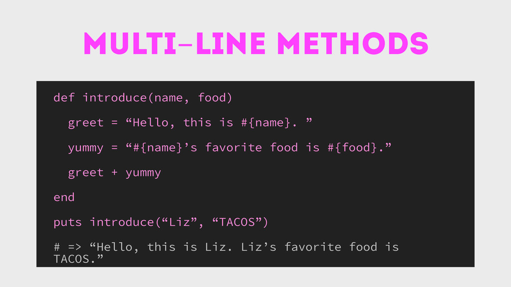 multi-line methods def introduce(name, food) gr...