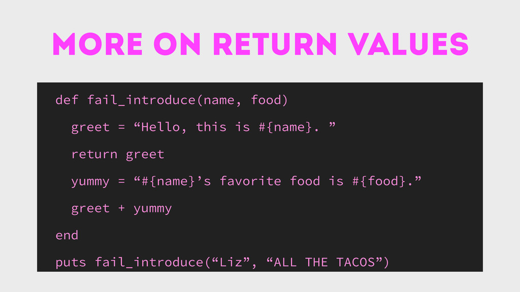 more on return values def fail_introduce(name, ...