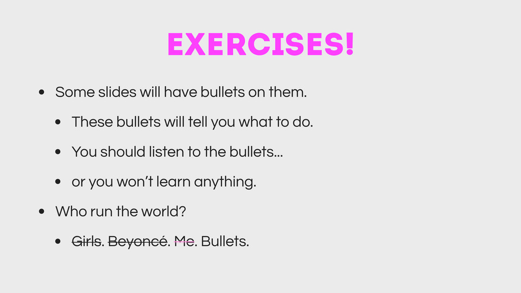 Exercises! • Some slides will have bullets on t...