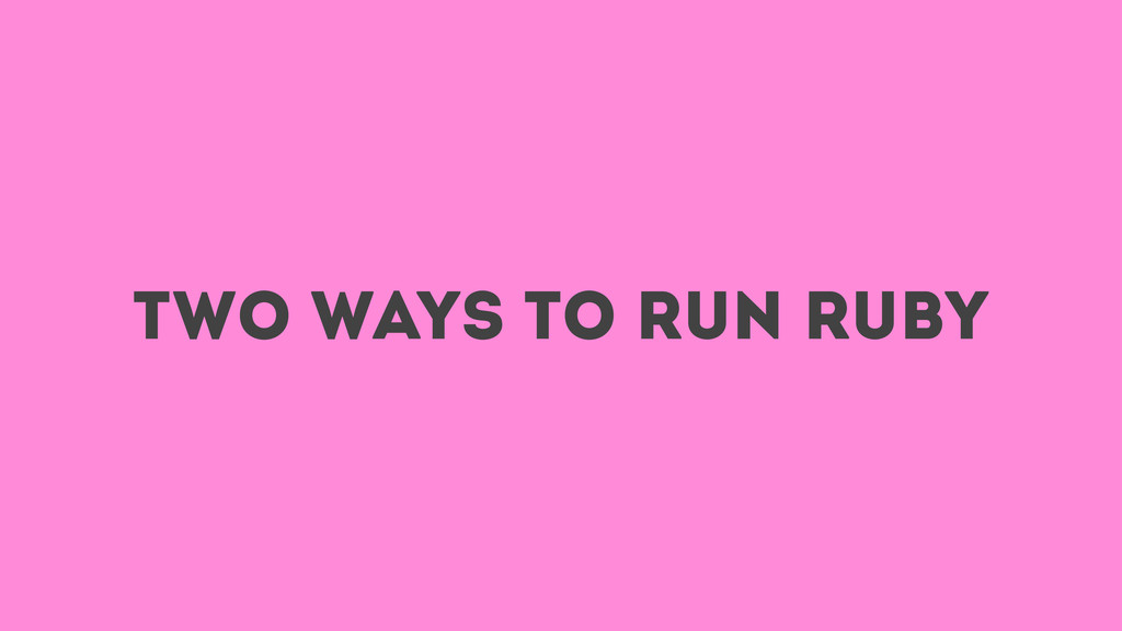 two ways to run ruby