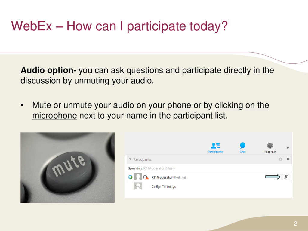 WebEx – How can I participate today? 2 Audio op...