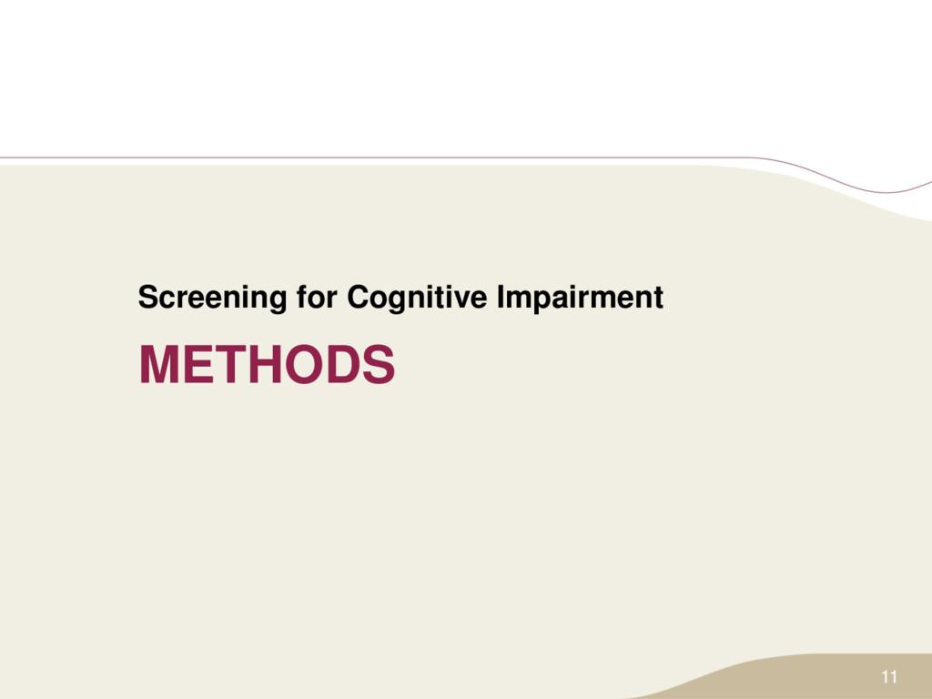 METHODS Screening for Cognitive Impairment 11