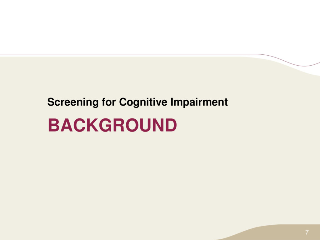 BACKGROUND Screening for Cognitive Impairment 7
