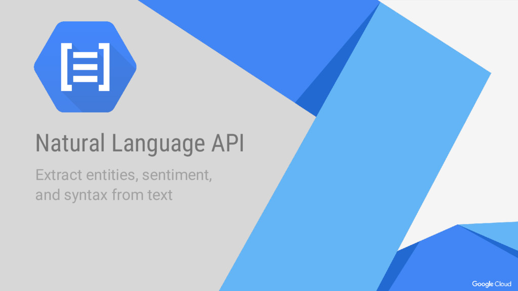 Natural Language API Extract entities, sentimen...