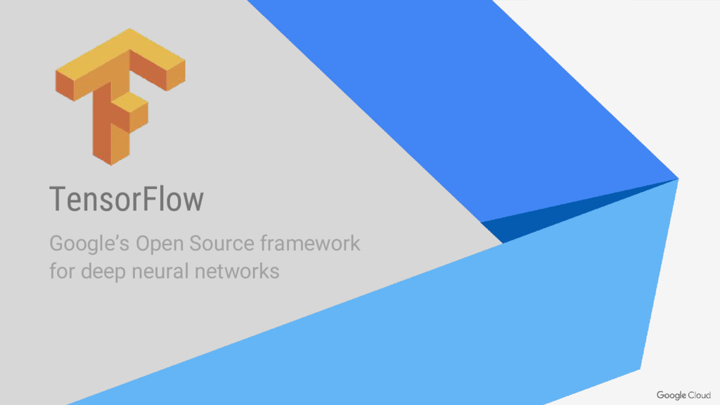 TensorFlow Google's Open Source framework for d...