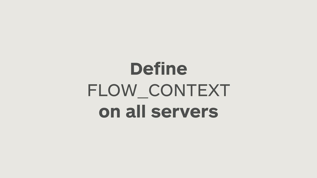 Define FLOW_CONTEXT on all servers
