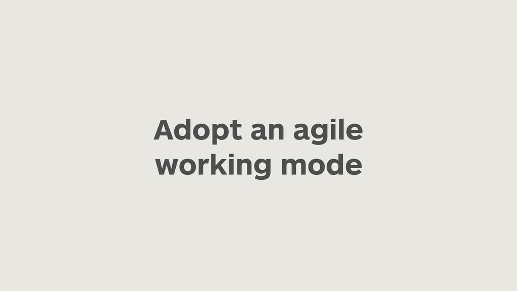 Adopt an agile working mode