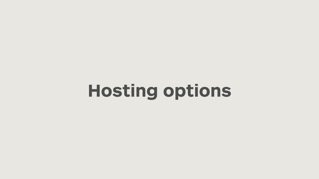 Hosting options