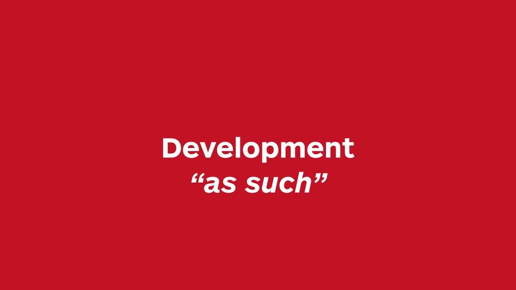 "Development ""as such"""