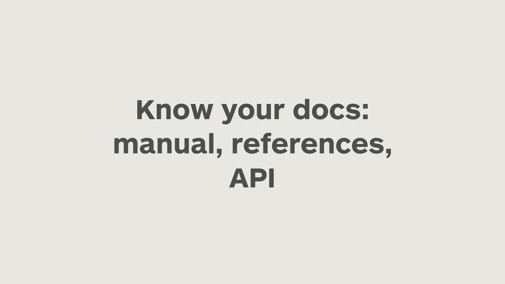 Know your docs: manual, references, API