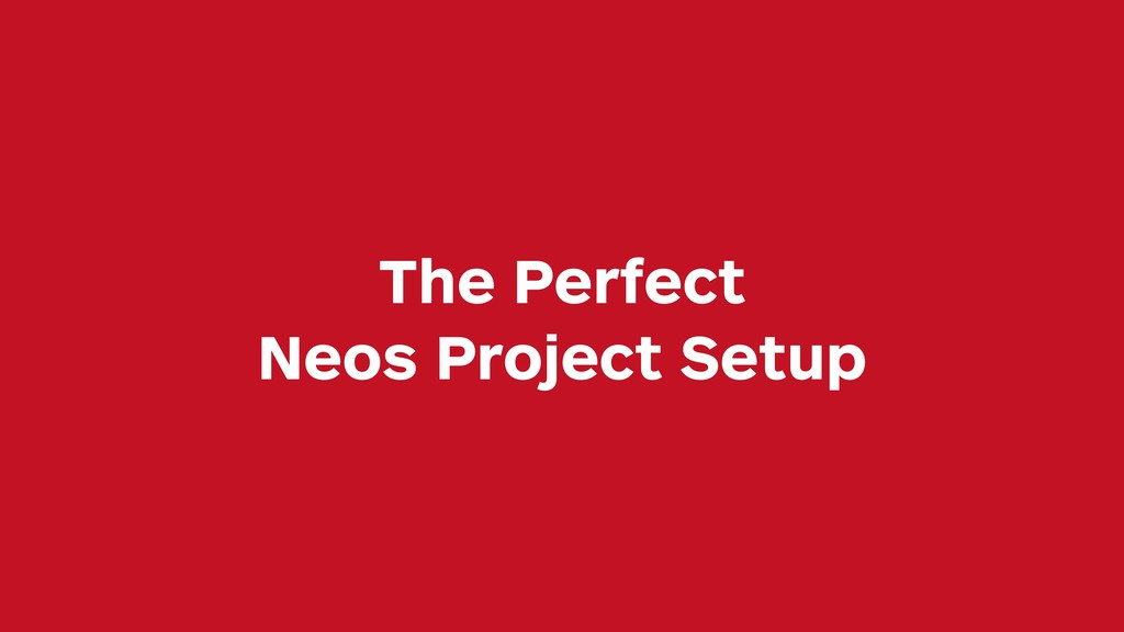 The Perfect Neos Project Setup