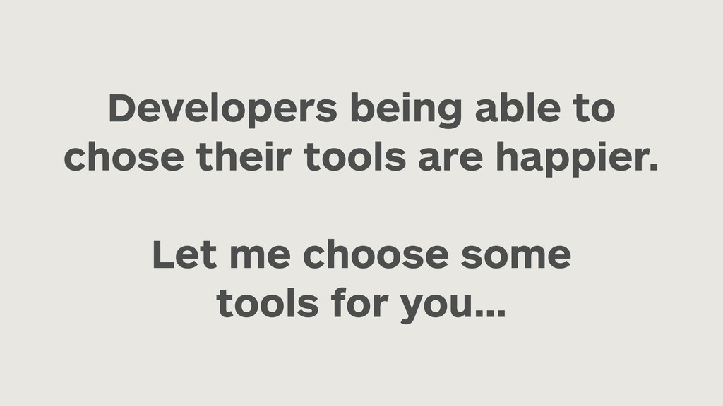 Developers being able to chose their tools are ...