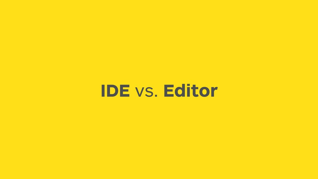 IDE vs. Editor