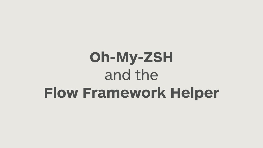 Oh-My-ZSH and the Flow Framework Helper