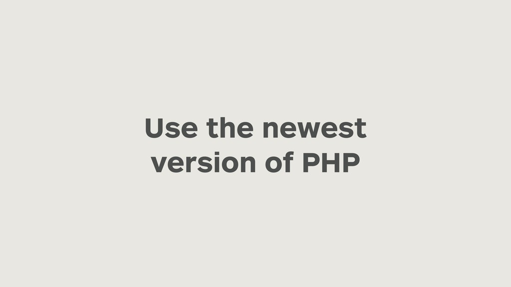 Use the newest version of PHP