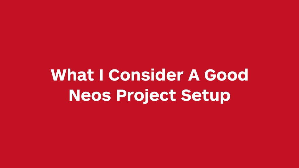 What I Consider A Good Neos Project Setup